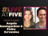 Broadway.com #LiveatFive with Angela Baumgardner and Pedro Ka'awaloa of the King and I National Tour