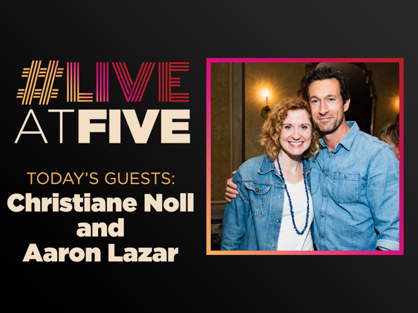 Broadway.com #LiveAtFive with Christiane Noll & Aaron Lazar from the Dear Evan Hansen National Tour