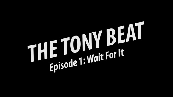 The Tony Beat Episode 1: Wait For It