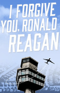 I Forgive You, Ronald Reagan