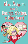 Miss Abigail's Guide to Dating, Mating and Marriage