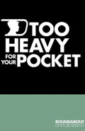 Too Heavy For Your Pocket