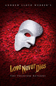 Andrew Lloyd Webber's Love Never Dies, The Phantom Returns Tickets