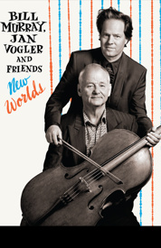 Poster for Bill Murray, Jan Vogler & Friends: New Worlds