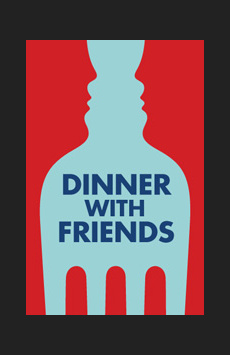 Dinner with Friends, Laura Pels Theatre, NYC Show Poster