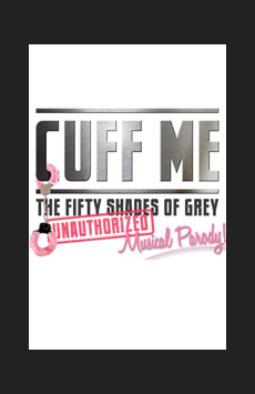 Cuff Me: The Fifty Shades of Grey Musical Parody, Actors Temple Theatre, NYC Show Poster