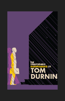 The Unavoidable Disappearance of Tom Durnin, Laura Pels Theatre, NYC Show Poster