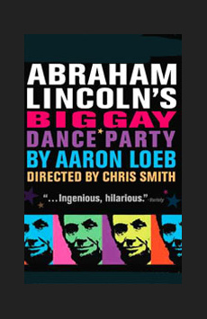 Abraham Lincoln's Big Gay Dance Party, Theatre Row/Acorn Theatre, NYC Show Poster