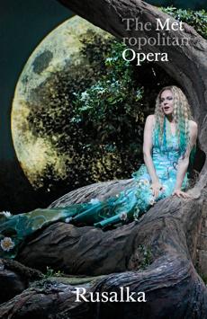 Metropolitan Opera: Rusalka, The Metropolitan Opera, NYC Show Poster
