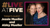 Broadway.com #LiveatFive with Jessie Mueller of Carousel and Abby Mueller of Beautiful