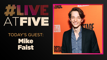 Broadway.com #LiveatFive with Mike Faist of <i>Days of Rage</i>
